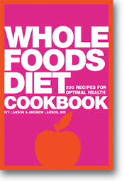 Whole Foods Diet Cookbook by Ivy and Andrew Larson